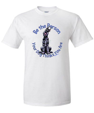 Giant Schnauzer - Be The Person - T-Shirt