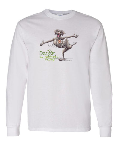 Weimaraner - Dance Like Everyones Watching - Long Sleeve T-Shirt