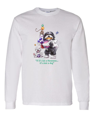 Havanese - Not Just A Dog - Long Sleeve T-Shirt