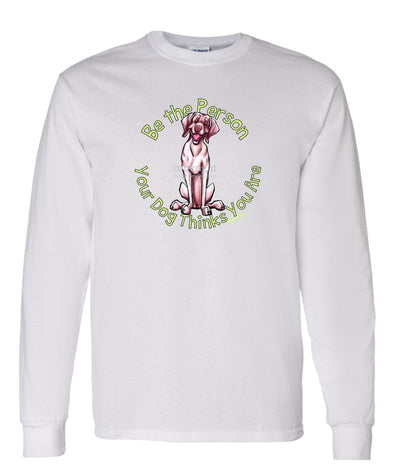 Weimaraner - Be The Person - Long Sleeve T-Shirt