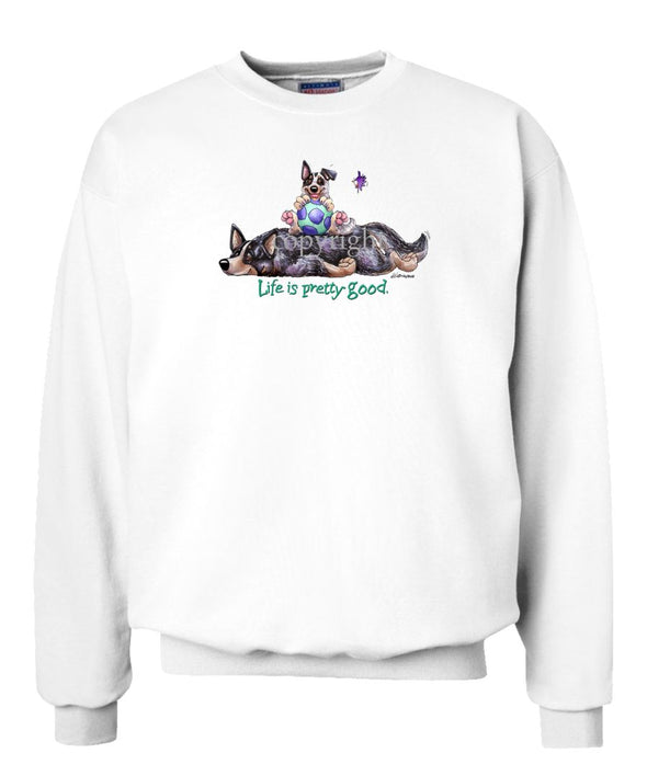 Australian Cattle Dog - Life Is Pretty Good - Sweatshirt