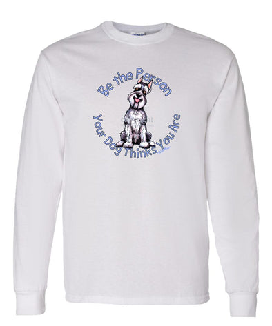 Schnauzer - Be The Person - Long Sleeve T-Shirt