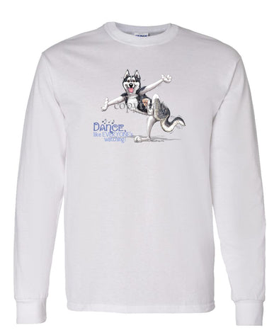 Siberian Husky - Dance Like Everyones Watching - Long Sleeve T-Shirt