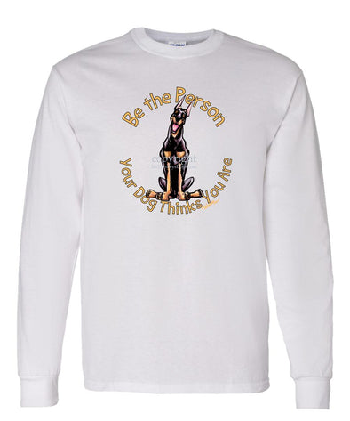 Doberman Pinscher - Be The Person - Long Sleeve T-Shirt