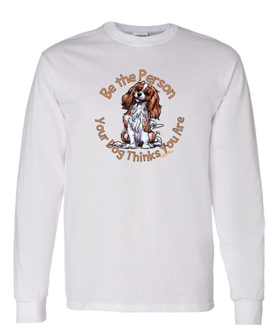 Cavalier King Charles - Be The Person - Long Sleeve T-Shirt