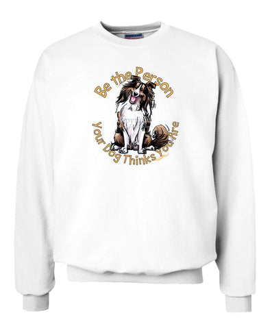 Shetland Sheepdog - Be The Person - Sweatshirt