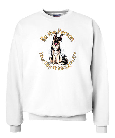 German Shepherd - Be The Person - Sweatshirt