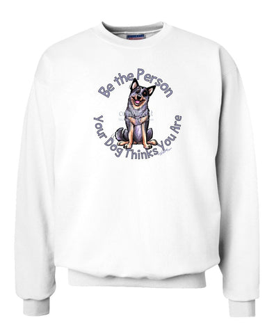 Australian Cattle Dog - Be The Person - Sweatshirt