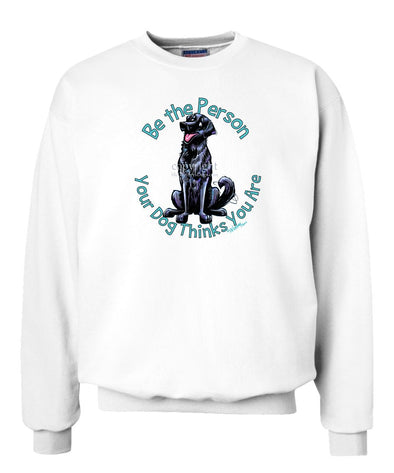 Flat Coated Retriever - Be The Person - Sweatshirt