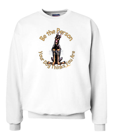 Doberman Pinscher - Be The Person - Sweatshirt