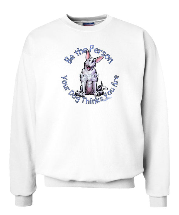 Bull Terrier - Be The Person - Sweatshirt