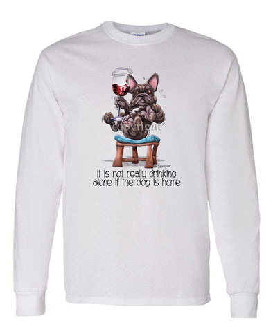 French Bulldog - It's Not Drinking Alone - Long Sleeve T-Shirt