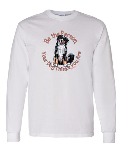 Bernese Mountain Dog - Be The Person - Long Sleeve T-Shirt