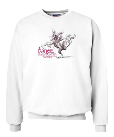 Chinese Crested - Dance Like Everyones Watching - Sweatshirt