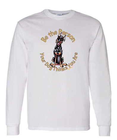 Miniature Pinscher - Be The Person - Long Sleeve T-Shirt