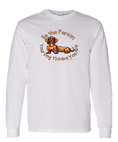 Dachshund  Smooth - Be The Person - Long Sleeve T-Shirt