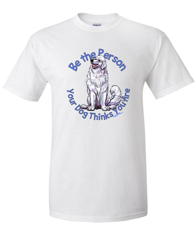 Great Pyrenees - Be The Person - T-Shirt