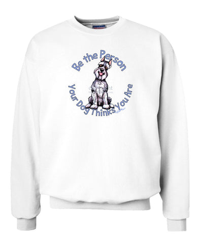 Schnauzer - Be The Person - Sweatshirt