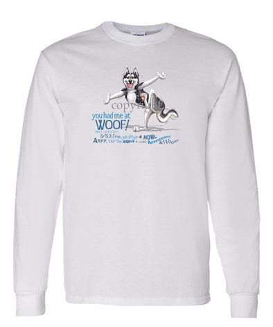 Siberian Husky - You Had Me at Woof - Long Sleeve T-Shirt
