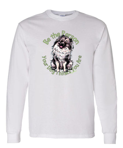 Keeshond - Be The Person - Long Sleeve T-Shirt