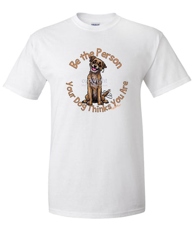 Border Terrier - Be The Person - T-Shirt