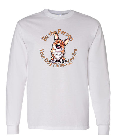 Welsh Corgi Pembroke - Be The Person - Long Sleeve T-Shirt