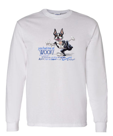 Boston Terrier - You Had Me at Woof - Long Sleeve T-Shirt