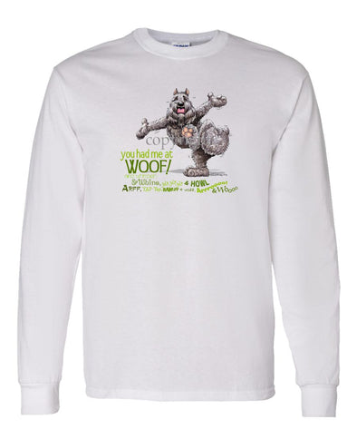 Bouvier Des Flandres - You Had Me at Woof - Long Sleeve T-Shirt