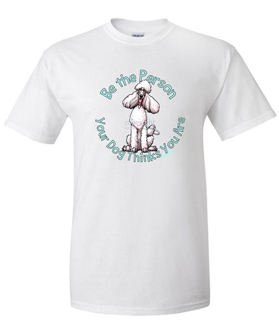 Poodle  White - Be The Person - T-Shirt
