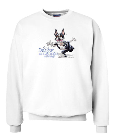Boston Terrier - Dance Like Everyones Watching - Sweatshirt