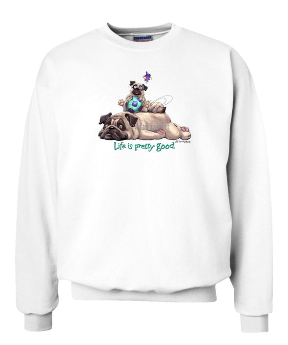 Pug - Life Is Pretty Good - Sweatshirt