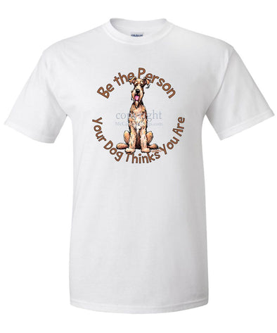 Airedale Terrier - Be The Person - T-Shirt