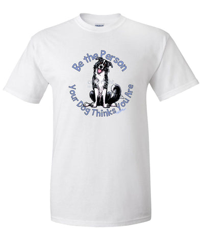 Border Collie - Be The Person - T-Shirt