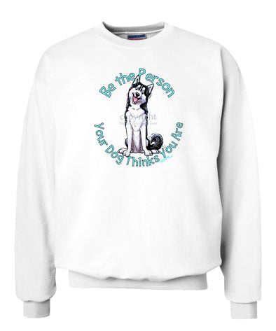 Siberian Husky - Be The Person - Sweatshirt