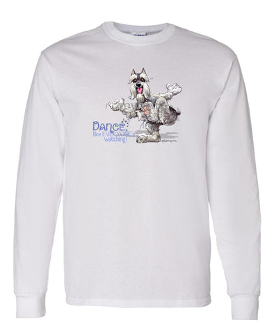 Schnauzer - Dance Like Everyones Watching - Long Sleeve T-Shirt