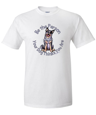 Australian Cattle Dog - Be The Person - T-Shirt