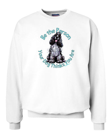 English Cocker Spaniel - Be The Person - Sweatshirt