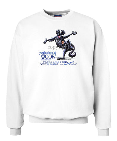 Flat Coated Retriever - You Had Me at Woof - Sweatshirt
