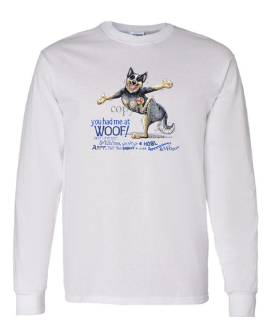 Australian Cattle Dog - You Had Me at Woof - Long Sleeve T-Shirt