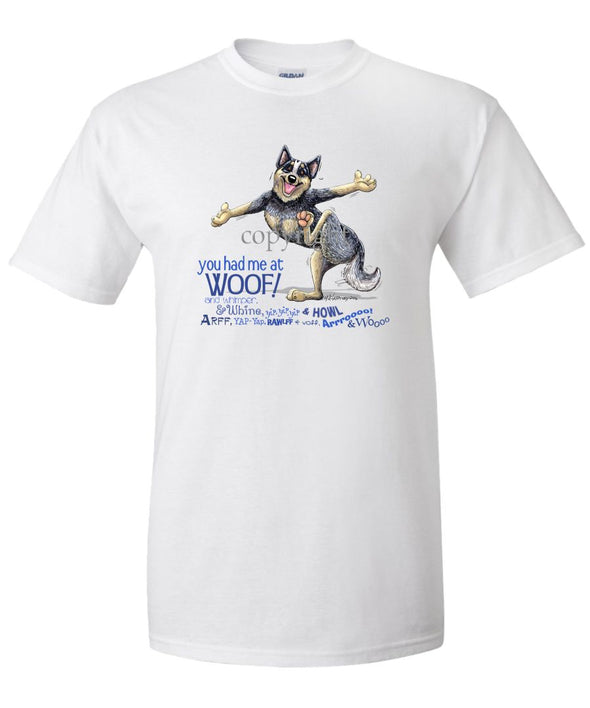 Australian Cattle Dog - You Had Me at Woof - T-Shirt