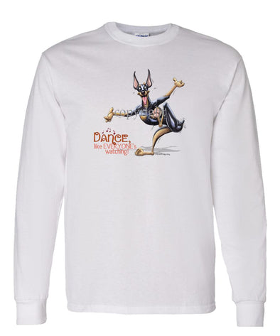 Doberman Pinscher - Dance Like Everyones Watching - Long Sleeve T-Shirt