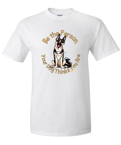 German Shepherd - Be The Person - T-Shirt