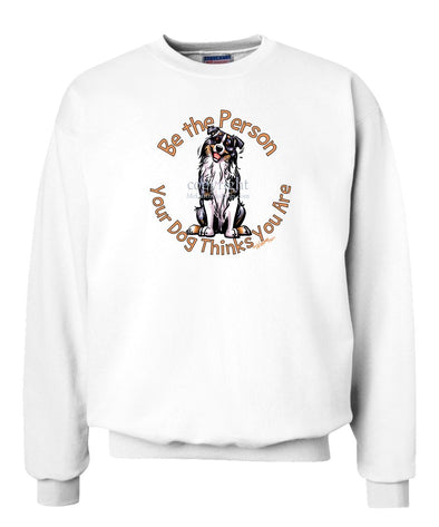 Australian Shepherd  Blue Merle - Be The Person - Sweatshirt