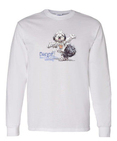 Old English Sheepdog - Dance Like Everyones Watching - Long Sleeve T-Shirt