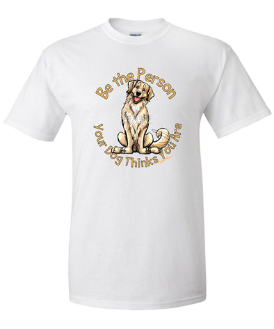 Golden Retriever - Be The Person - T-Shirt