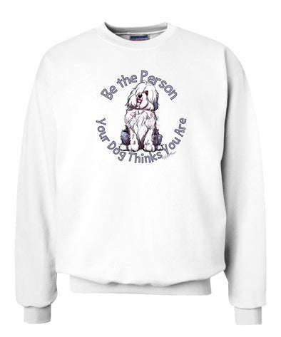 Old English Sheepdog - Be The Person - Sweatshirt