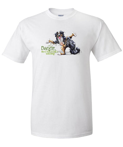 Bernese Mountain Dog - Dance Like Everyones Watching - T-Shirt