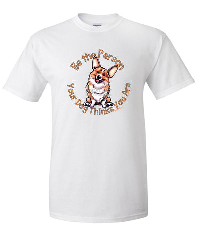 Welsh Corgi Pembroke - Be The Person - T-Shirt
