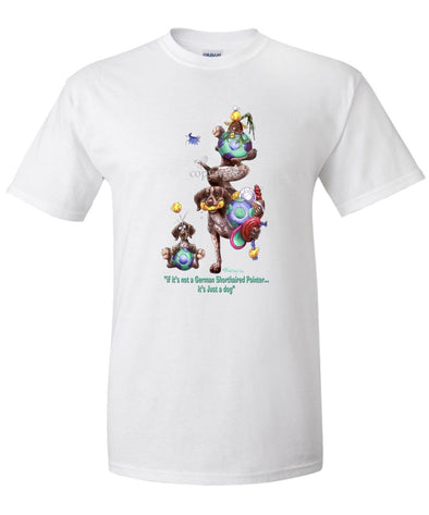 German Shorthaired Pointer - Not Just A Dog - T-Shirt