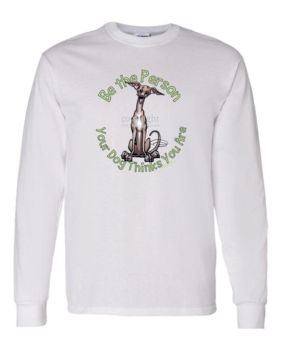Italian Greyhound - Be The Person - Long Sleeve T-Shirt
